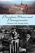 Porcelain Moon And Pomegranates A Woman's Trek Through Turkey