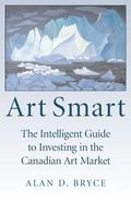 Art Smart The Intelligent Guide to Investing in the Canadian Art Market