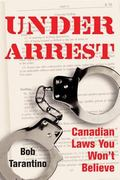 Under Arrest Canadian Laws You Won't Believe