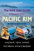 The Wild Side Guide to Vancouver Island's Pacific Rim, Revised Second Edition: Long Beach, T...