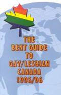 Bent Guide to Gay/Lesbian Canada 1995/96