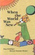 When the World Was New - Jurg Schubiger - Hardcover