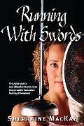 Running With Swords The Adventures and Misadventures of The Irrepressible Canadian Fencing C...