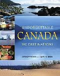 Unforgettable Canada 100 Destinations