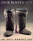 Our Boots : An Inuit Women's Art