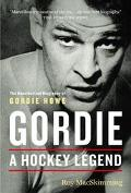 Gordie A Hockey Legend  An Unauthorized Biography of Gordie Howe