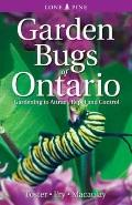 Garden Bugs of Ontario : Gardening to Attract, Repel and Control
