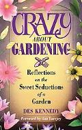 Crazy About Gardening Reflections on the Sweet Seductions of a Garden