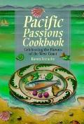 Pacific Passions Cookbook: Celebrating the Cuisine of the Pacific Northwest