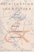 Re-Situating Identities The Politics of Race, Ethnicity, and Culture