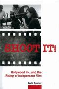 Shoot It! : Hollywood Inc. and the Rising of Independent Film