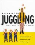 Pathways in Juggling: Learn how to Juggle with Balls, Rings, Clubs, Devil Sticks, Diabolos a...