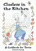 Clueless in the Kitchen A Cookbook for Teens