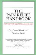 The Pain Relief Handbook: Self-Help Methods for Managing Pain - Chris Wells - Paperback