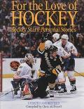 For the Love of Hockey HOCKEY STARS PERSONAL STORIES