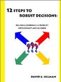 12 Steps to Robust Decisions Building Consensus in Product Development and Business