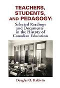 Teachers, Students and Pedagogy : Readings and Documents in the History of Canadian Education