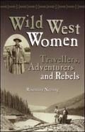 Wild West Women Travellers, Adventurers and Rebels
