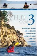 Wild Coast 3 A Kayaking, Hiking and Recreation Guide for Bc's South Coast and East Vancouver...