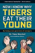 Now I Know Why Tigers Eat Their Young Surviving a New Generation of Teenagers