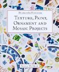 Decorating Furniture Texture, Paint, Ornament and Mosaic Projects