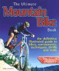 Ultimate Mountain Bike Book The Definitive Illustrated Guide to Bikes, Components, Technique...