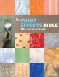 Paint Effects Bible 100 Recipes for Faux Finishes