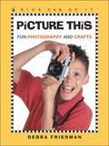 Picture This Fun Photography and Crafts
