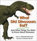 What Did Dinosaurs Eat? And Other Things You Want to Know About Dinosaurs