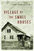 Village Of The Small Houses A Memoir Of Sorts