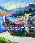 Shore, Forest and Beyond : Art from the Audain Collection