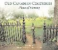 Old Canadian Cemeteries Places of Memory