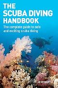 Scuba Diving Handbook The Complete Guide to Safe and Exciting Scuba Diving