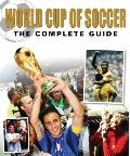World Cup of Soccer : The Complete Guide