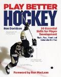 Play Better Hockey : 50 Essential Skills for Player Development
