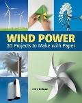 Wind Power : 20 Projects to Make with Paper
