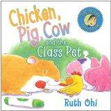 Chicken, Pig, Cow and the Class Pet (Ruth Ohi Picture Books)