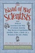 Island of the Mad Scientists: Being an Excursion to the Wilds of Scotland, Involving Many Ma...