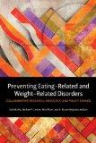 Preventing Eating-Related and Weight-Related Disorders: Collaborative Research, Advocacy, an...