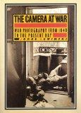 The Camera at War: A History of War Photography from 1848 to the Present Day