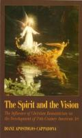 Spirit and the Vision The Influence of Christian Romanticism on the Development of 19Th-Cent...