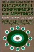Comprehensive Guide to Successful Conferences and Meetings Detailed Instructions and Step-By...