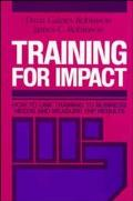Training for Impact How to Link Training to Business Needs and Measure the Results