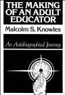 The Making of an Adult Educator: An Autobiographical Journey (Jossey Bass Higher and Adult E...
