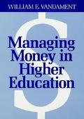 Managing Money in Higher Education A Guide to the Financial Process and Effective Participat...