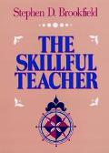 The Skillful Teacher: On Technique, Trust and Responsiveness in the Classroom - Stephen D. B...