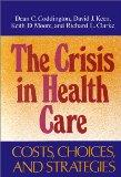The Crisis in Health Care: Costs, Choices, and Strategies (Jossey-Bass Health)