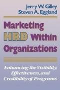 Marketing Hrd Within Organizations Enhancing the Visibility, Effectiveness, and Credibility ...