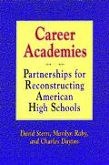 Career Academies Partnerships for Reconstructuring American High Schools
