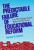 Predictable Failure of Educational Reform Can We Change Course Before It's Too Late?